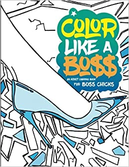 Color Like A Boss An Adult Coloring Book For Bo Chicks Large Print