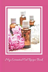 My Essential Oil Recipe Book: A Notebook to Track All My Favorite Blends Paperback