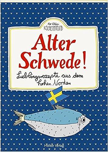 Alter Schwede!: Lieblingsrezepte aus dem hohen Norden Der kleine ...