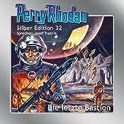 Die letzte Bastion (Perry Rhodan Silber Edition 32) | Clark Darlton, Kurt Mahr, H. G. Ewers, William Voltz