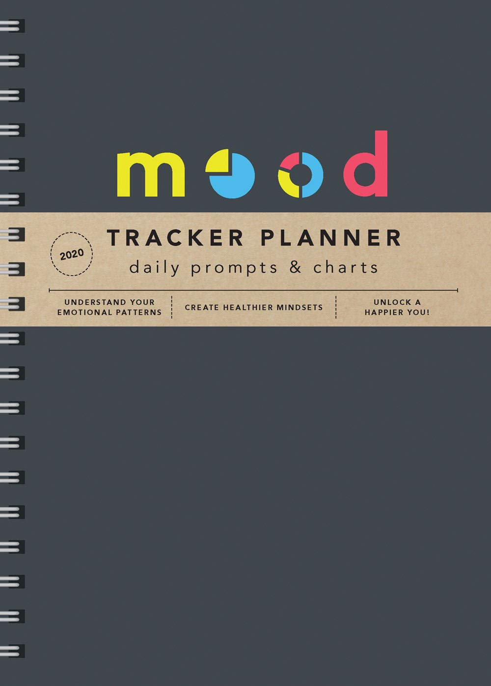 2020 Mood Tracker Planner: Understand Your Emotional Patterns; Create Healthier Mindsets; Unlock a Happier You!
