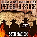 Pecos Justice: The Texas Vigilante Commission, Book 1 Audiobook by Seth Nation Narrated by Michael Welte
