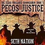 Pecos Justice: The Texas Vigilante Commission, Book 1 | Seth Nation