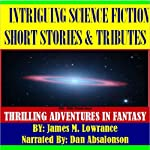 Intriguing Science Fiction Short Stories and Tributes: Thrilling Adventures in Fantasy | James M. Lowrance