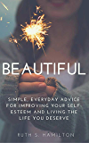 Beautiful: Simple, everyday advice for improving your self-esteem and living the life you deserve