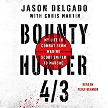 Bounty Hunter 4/3: My Life in Combat from Marine Scout Sniper to MARSOC Audiobook by Jason Delgado, Chris Martin Narrated by Peter Berkrot