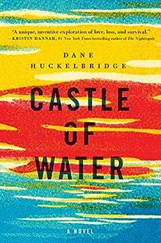 Castle of Water: A Novel by [Huckelbridge, Dane]