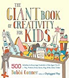 The Giant Book of Creativity for Kids: 500 Activities to Encourage Creativity in Kids Ages 2 to 12-Play, Pretend, Draw, Dance, Sing, Write, Build, Tinker