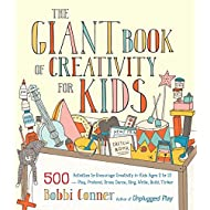 The Giant Book of Creativity for Kids: 500 Activities to Encourage Creativity in Kids Ages 2 to 12--Play, Pretend, Draw, Dance, Sing, Write, Build, Tinker