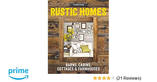 Country living rustic homes barns cabins cottages farmhouses country living 9781618371775 amazon com books