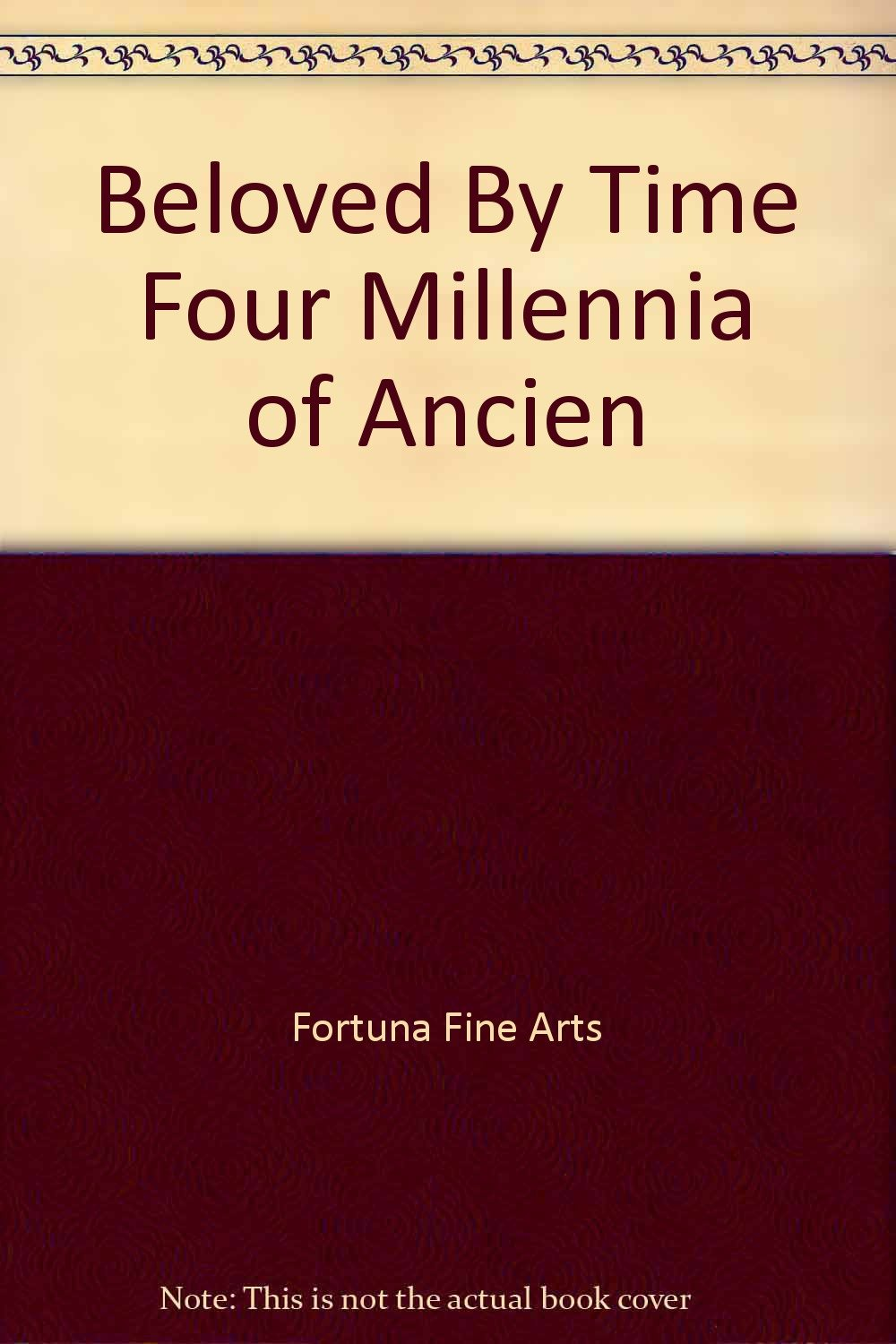 Beloved By Time Four Millennia of Ancien pdf