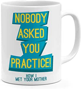 Loud Universe Ceramic How I Met Your Mother Nobody Asked You Practice Tv Show Mug, White
