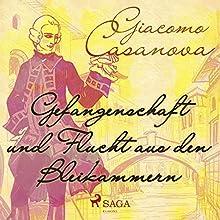 Gefangenschaft und Flucht aus den Bleikammern Hörbuch von Giacomo Casanova Gesprochen von: Anna Hertz