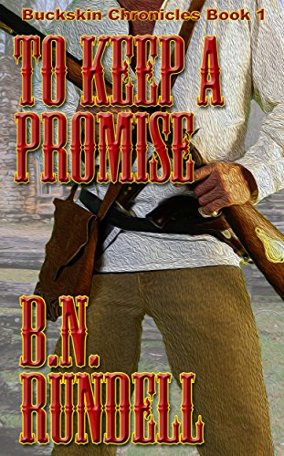 To Keep A Promise (Buckskin Chronicles Book 1) by [Rundell, B.N.]