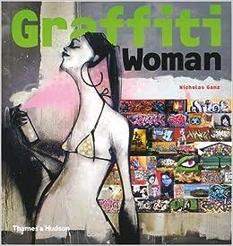 Graffiti Woman!: Graffiti and Street Art from Five Continents (Street Graphics / Street Art)