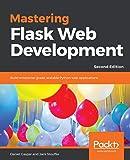 Mastering Flask Web Development: Build enterprise-grade, scalable Python web applications, 2nd Edition