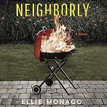 Neighborly: A Novel Audiobook by Ellie Monago Narrated by Amy McFadden, Cristina Panfilio