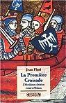 La première croisade. L'Occident chrétien contre l'Islam par Flori