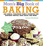 Mom's Big Book of Baking, Reprint: 200 Simple, Foolproof Family Favorites for Birthday Parties, Bake Sales, and More