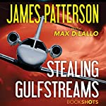 Stealing Gulfstreams | James Patterson,Max DiLallo
