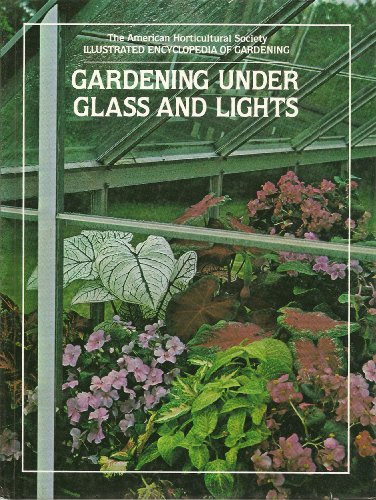 - Gardening Under Glass and Lights: The American Horticultural Society Illustrated Encyclopedia of Gardening