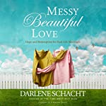 Messy, Beautiful Love: Hope and Redemption for Real-Life Marriages | Darlene Schacht