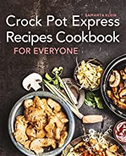 Crock Pot Express Recipes Cookbook for Everyone: Crock-pot Express Multi-cooker Recipes Cookbook for Quick, Easy and Healthy Meals