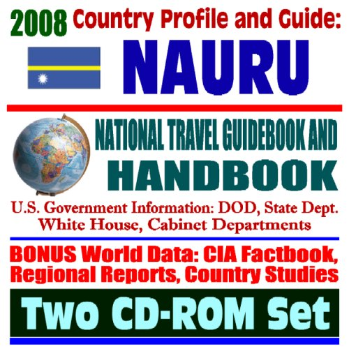 2008 Country Profile and Guide to Nauru- National Travel Guidebook and Handbook - U.S. Relations, World War II, Energy Department Radiation Measurements (Two CD-ROM Set)