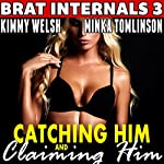 Catching Him and Claiming Him: Brat Internals 3 | Kimmy Welsh
