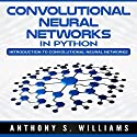Convolutional Neural Networks in Python: Introduction to Convolutional Neural Networks Audiobook by Anthony Williams Narrated by William Bahl
