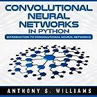 Convolutional Neural Networks in Python: Introduction to Convolutional Neural Networks Hörbuch von Anthony Williams Gesprochen von: William Bahl