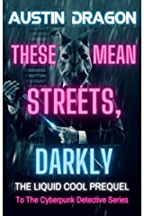 These Mean Streets, Darkly (Cyberpunk Short Story): A Liquid Cool Prequel Kindle Edition
