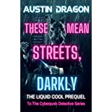 These Mean Streets, Darkly (Cyberpunk Short Story): A Liquid Cool Prequel
