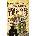 Mistress of the Empire: Riftwar Cycle: The Empire Trilogy, Book 3 Hörbuch von Raymond Feist, Janny Wurts Gesprochen von: Tania Rodrigues