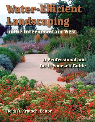 Water-Efficient Landscaping in the Intermountain West: A Professional and Do-It-Yourself Guide