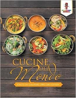 Cucine Del Mondo: Adulto Da Colorare Libro Cibo Edition: Amazon.it ...