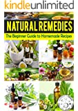 NATURAL REMEDIES: The Beginner's Guide to Homemade Recipes