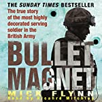 Bullet Magnet: Britain's Most Highly Decorated Frontline Soldier | Mick Flynn