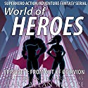From Out of Oblivion: World of Heroes, Book 1 - Superhero Action/Adventure Fantasy Serial Audiobook by Marc Allan Moore Narrated by Marc Allan Moore