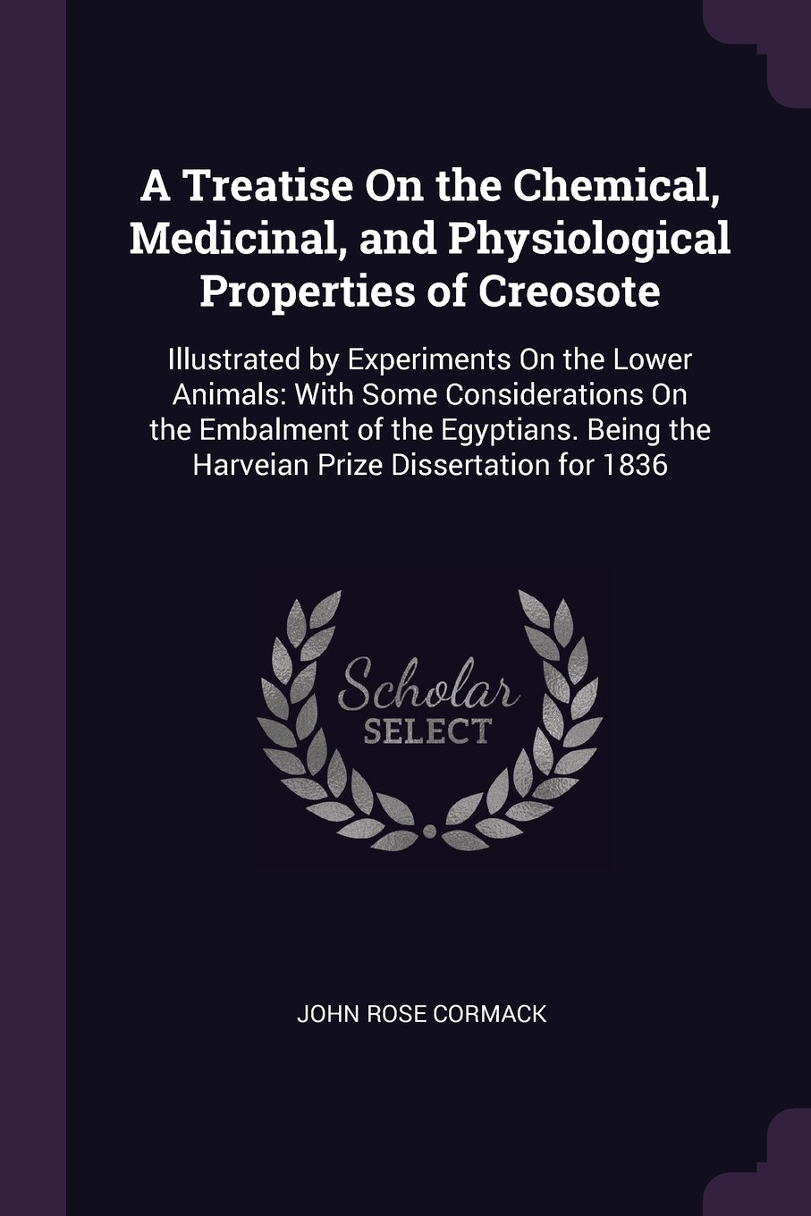 Download A Treatise On the Chemical, Medicinal, and Physiological Properties of Creosote: Illustrated by Experiments On the Lower Animals: With Some ... the Harveian Prize Dissertation for 1836 pdf