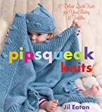 Pipsqueak Knits: 12 Deluxe QuickKnits for Your Baby & Toddler