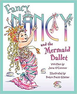 Fancy Nancy And The Mermaid Ballet O Connor Jane Glasser Robin Preiss 9780061703812 Amazon Com Books