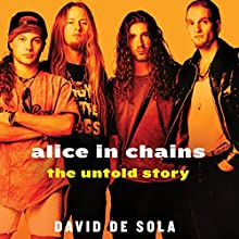 Alice in Chains: The Untold Story Audiobook by David de Sola Narrated by Sebastian York