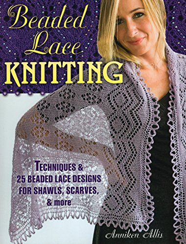 : Techniques & 25 Beaded Lace Designs for Shawls, Scarves, & More ()