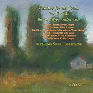 Pleasure for the Soul: Harpsichord Music of Wolfgang Amadeus Mozart (Parts II & III)