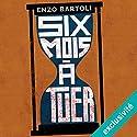 Six mois à tuer   Livre audio Auteur(s) : Enzo Bartoli Narrateur(s) : Yves Chenevoy
