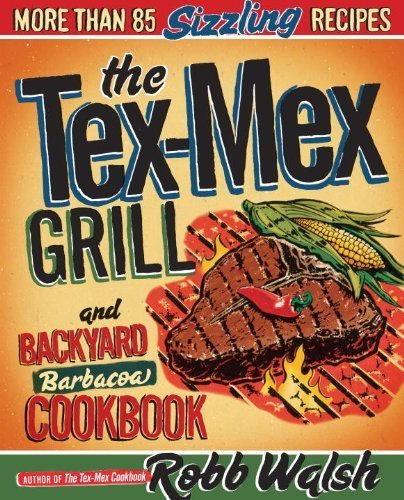 The Tex-Mex Grill and Backyard Barbacoa Cookbook by Robb Walsh (2010-05-11) ()