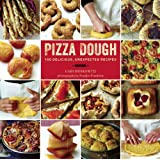 Pizza Dough: 100 Delicious, Unexpected Recipes
