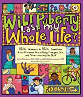 Will Puberty Last My Whole Life?: REAL Answers To