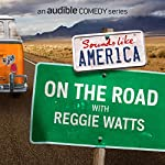 Ep. 2: On The Road with Reggie Watts (Sounds Like America) | Reggie Watts,Chris Fairbanks,Karen Kilgariff,Anna Seregina,Harrison Greenbaum,Matt Lieb,Mike Birbiglia,Heywood Banks